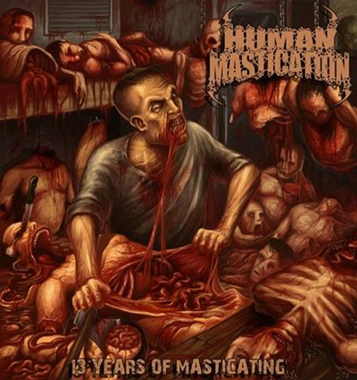 Download torrent Human Mastication - 13 Years Of Masticating (2015)