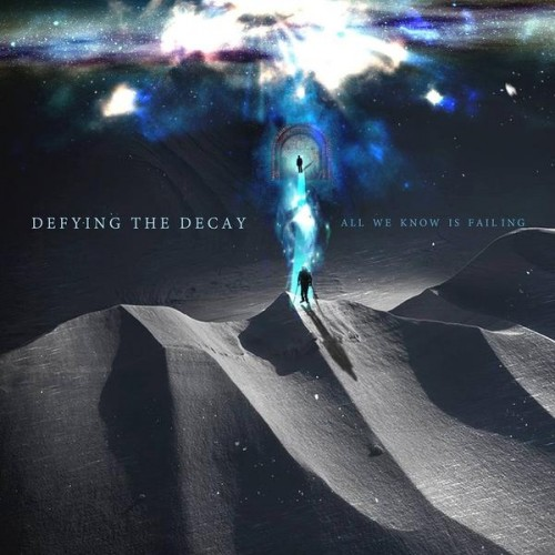 Download torrent Defying the Decay - All We Know Is Failing (2015)