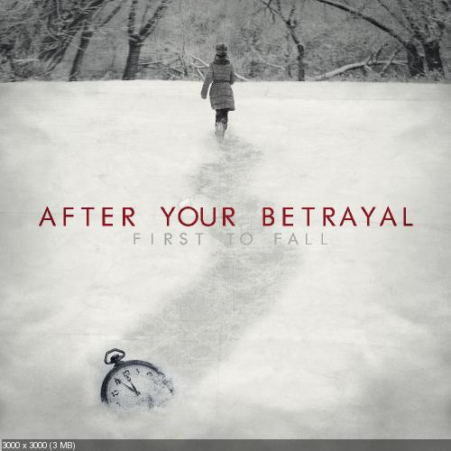 Download torrent After Your Betrayal - First To Fall (2015)