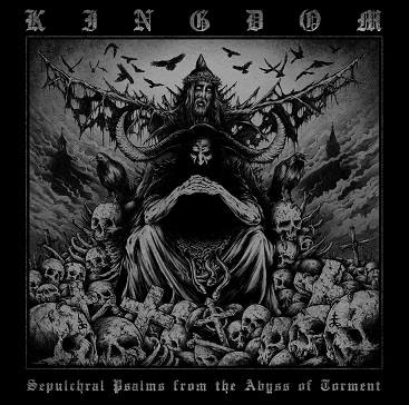 Download torrent Kingdom - Sepulchral Psalms from the Abyss of Torment (2016)
