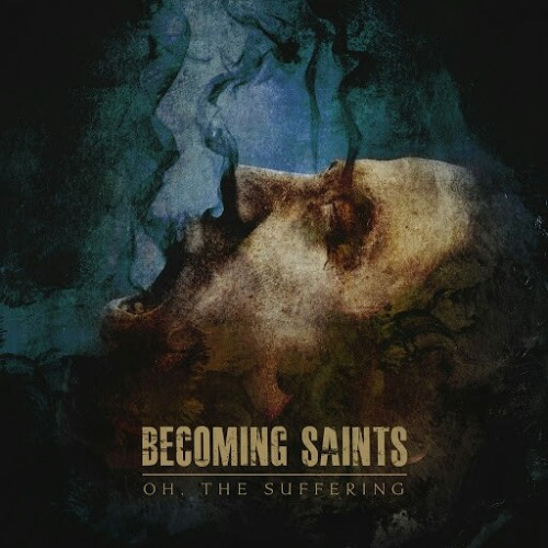 Download torrent Becoming Saints - Oh, The Suffering (2016)