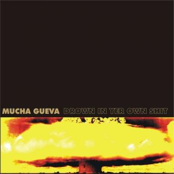 Download torrent Mucha Gueva - Drown In Yer Own Shit (2016)