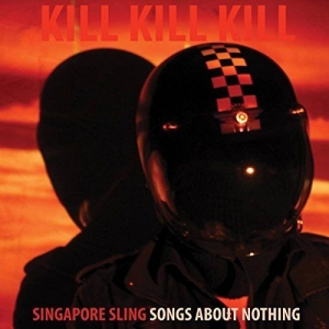 Download torrent Singapore Sling - Kill Kill Kill (Songs About Nothing) (2017)
