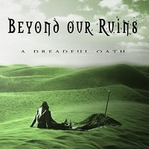 Download torrent Beyond Our Ruins - A Dreadful Oath (2017)