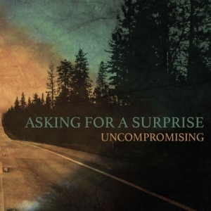Download torrent Asking For A Surprise - Uncompromising (2017)