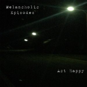 Download torrent Act Happy – Melancholic Episodes (2017)