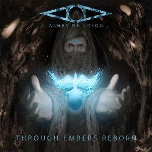 Download torrent Ashes Of Arson – Through Embers Reborn (2017)