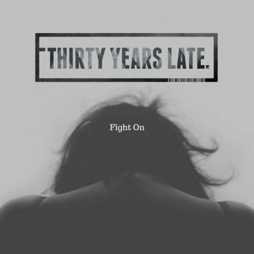 Download torrent Thirty Years Late - Fight On (2017)