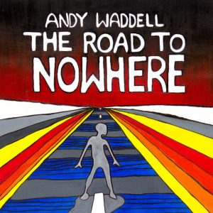 Download torrent Andy Waddell – The Road to Nowhere (2017)
