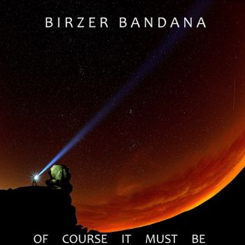Download torrent Birzer Bandana - Of Course It Must Be (2018)
