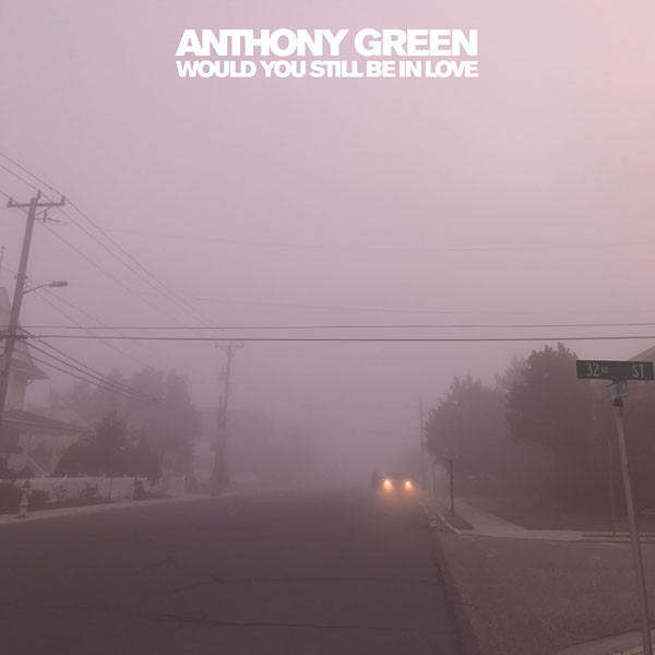 Download torrent Anthony Green - Would You Still Be In Love (2018)