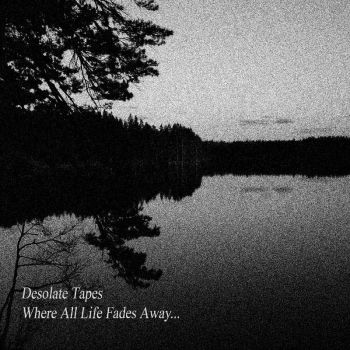 Download torrent Desolate Tapes - Where All Life Fades Away... (2018)