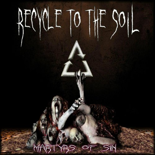 Download torrent Recycle to the Soil - Martyrs of SIN (2018)