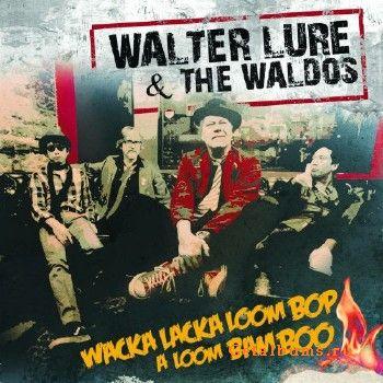 Download torrent Walter Lure & The Waldos - Wacka Lacka Boom Bop A Loom Bam Boo (2018)