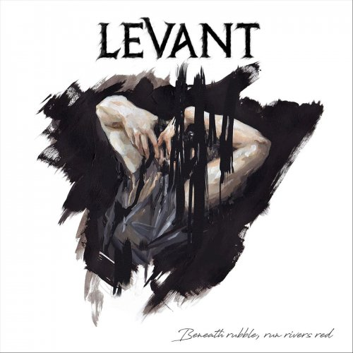 Download torrent Levant - Beneath Rubble, Run Rivers Red (2018)